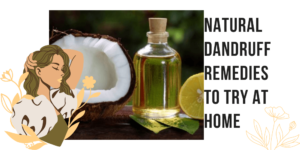 Natural Dandruff Remedies to Try at Home